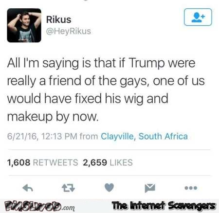 If Trump was really a friend of the gays funny tweet @PMSLweb.com