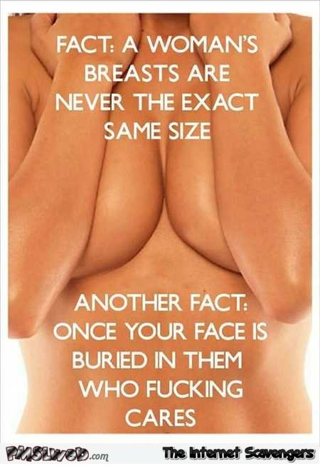 Women's breasts are never the exact same size adult humor @PMSLweb.com