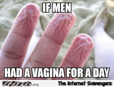 If men had a vagina for a day funny meme @PMSLweb.com