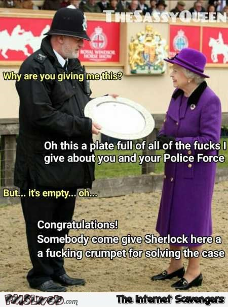 Queen doesn't give a f*ck about the police force funny meme