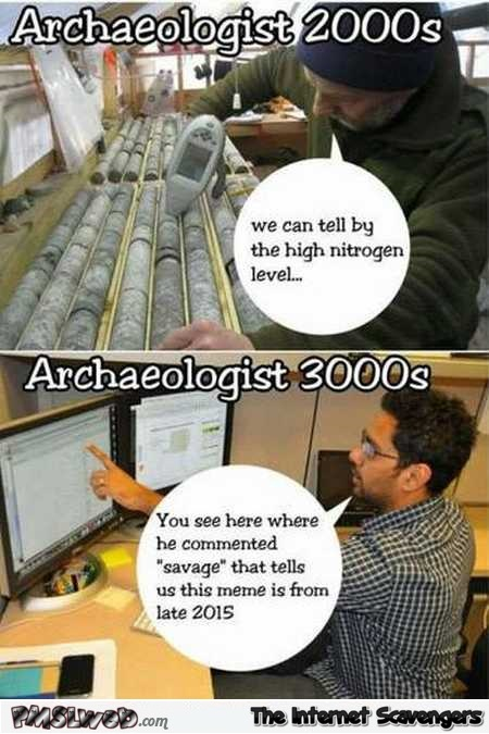 Archaeologists in the future funny meme @PMSLweb.com