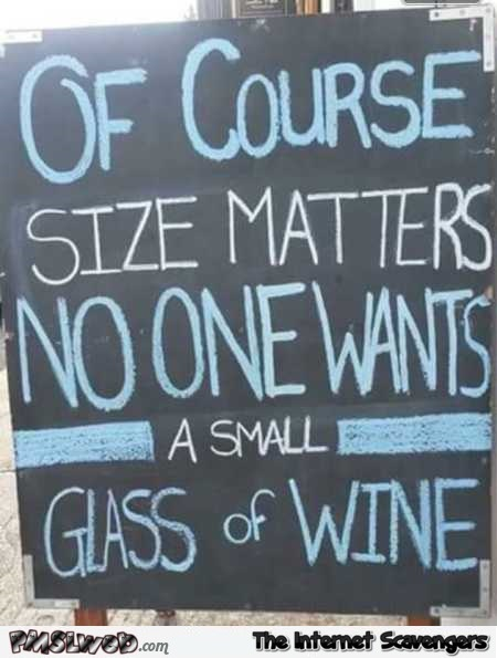 Of course size matters wine humor - Weekend funniness @PMSLweb.com