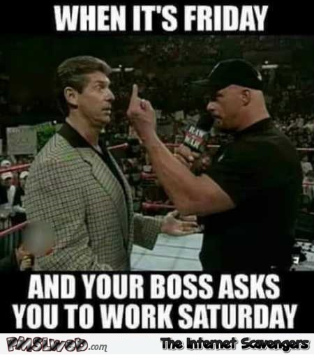 When your boss asks you to work Saturday funny meme - LMAO picture collection @PMSLweb.com