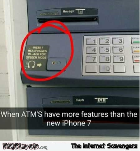 ATM's have more features than the new iPhone 7 humor @PMSLweb.com