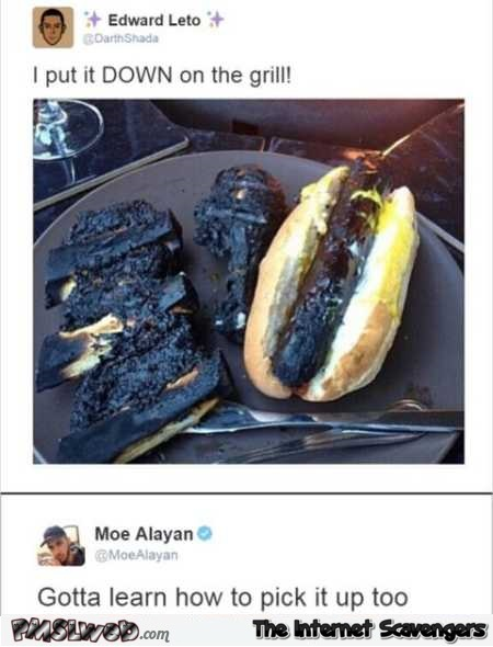 I put them down on the grill funny comment @PMSLweb.com
