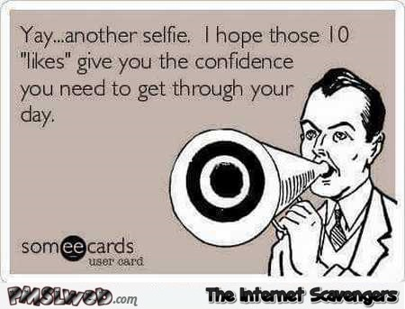 Another selfie funny sarcastic ecard – Sarcastic Avenue picture collection @PMSLweb.com