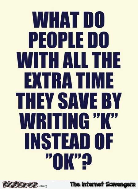 Writing K instead of ok funny quote @PMSLweb.com