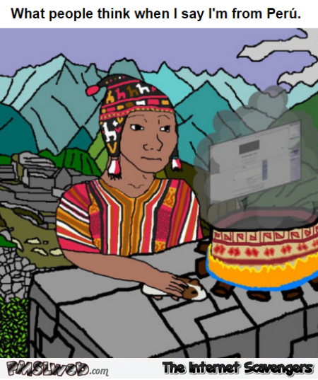 What people think when I say that I'm from Peru funny meme