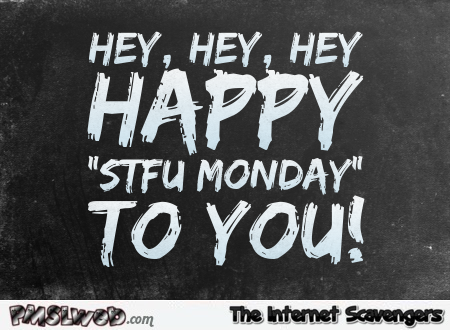 Happy STFU Monday sarcastic humor