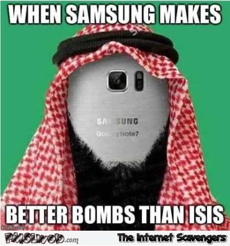 When Samsung makes better bombs than Isis funny meme @PMSLweb.com