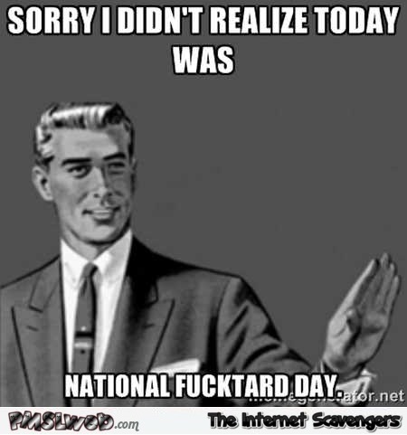 National fucktard day funny meme @PMSLweb.com