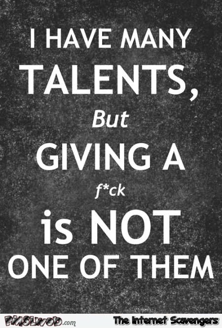 I have many talents funny sarcastic quote – Sarcastic Avenue picture collection @PMSLweb.com