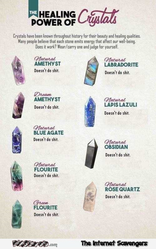 The healing powers of crystals sarcastic humor @PMSLweb.com