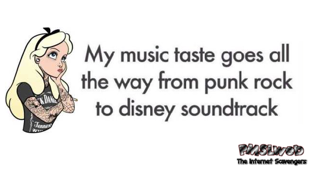 My musical tastes funny quote @PMSLweb.com