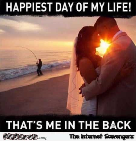Happiest day of my life funny meme @PMSLweb.com