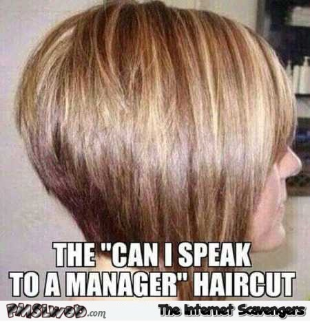 The can I speak to a manager haircut funny meme @PMSLweb.com
