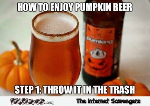 How to enjoy pumpkin beer funny meme @PMSLweb.com