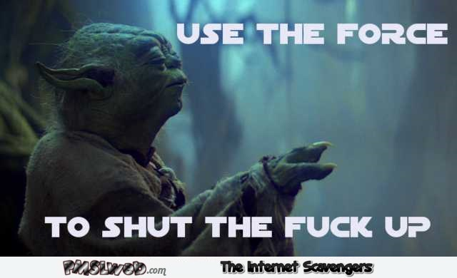 Use the force to STFU sarcastic humor @PMSLweb.com