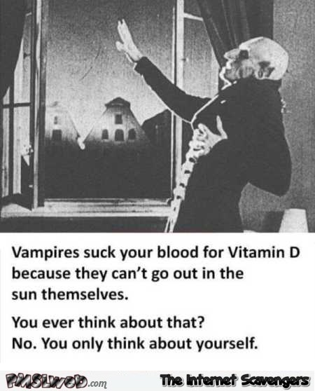 Vampires suck your blood for vitamin D humor @PMSLweb.com