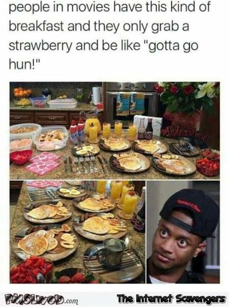 When people in movies have breakfast funny meme @PMSLweb.com