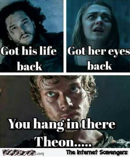 Hang in there Theon funny GoT meme @PMSLweb.com