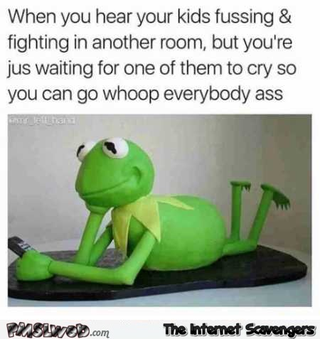 When you hear kids fighting in the other room funny meme – Friday Shitz n Giggles @PMSLweb.com