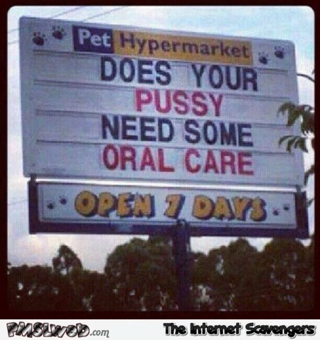 Does your pussy need oral care funny pet hypermarket sign @PMSLweb.com