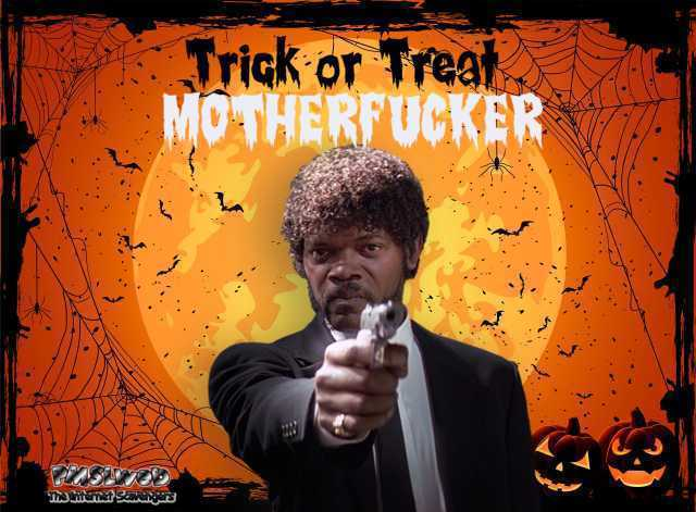 Trick or treat motherfucker Samuel L Jackson Halloween meme @PMSLweb.com