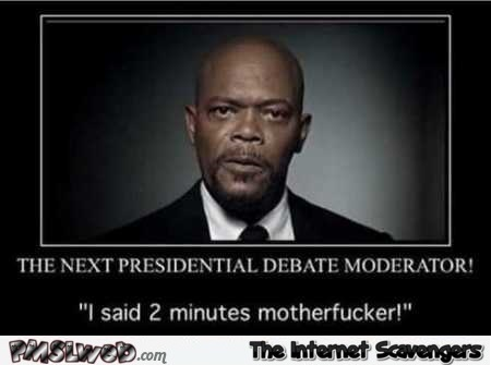 Samuel L Jackson the next presidential debate moderator funny demotivational picture @PMSLweb.com