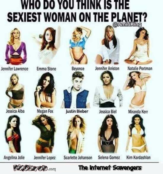 Who do you think is the sexiest woman on the planet humor @PMSLweb.com