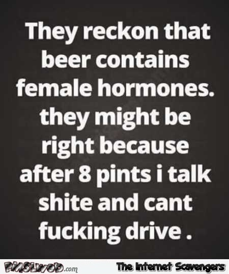 Beer contains female hormones funny sexist quote @PMSLweb.com