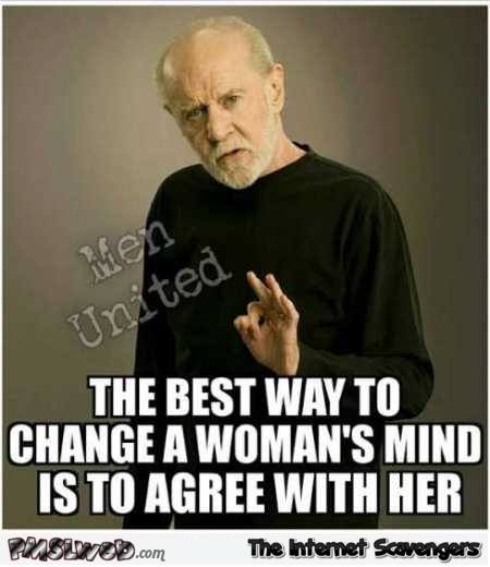The best way to change a woman's mind funny meme @PMSLweb.com