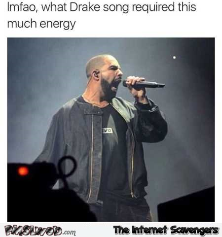 What Drake song required this much energy funny meme