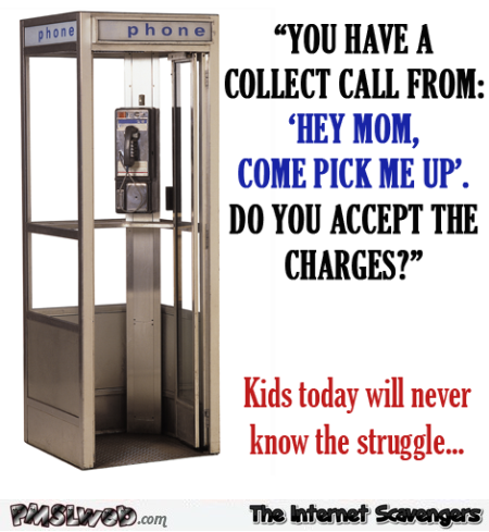 Kids today will never know the struggle phone booth humor @PMSLweb.com