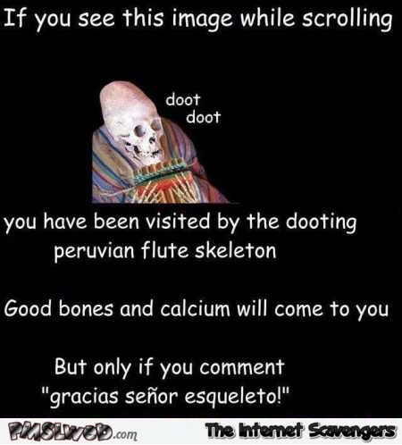 If you see the Peruvian flute skeleton while scrolling humor @PMSLweb.com
