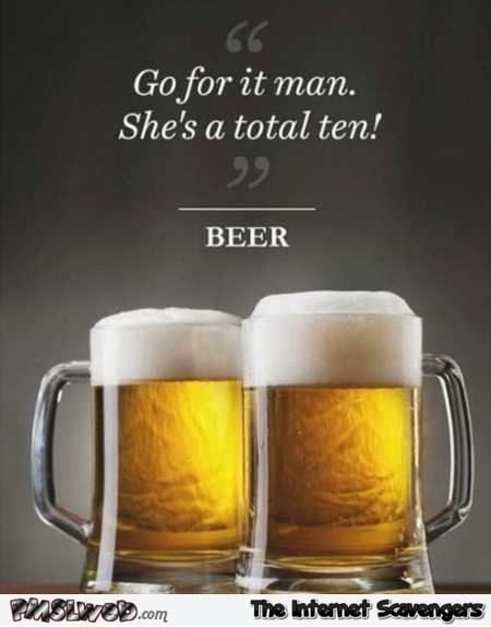 Go for it man beer humor @PMSLweb.com