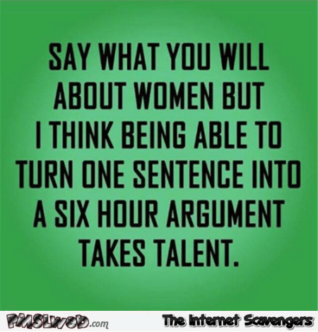 Say what you will about women funny quote @PMSLweb.com
