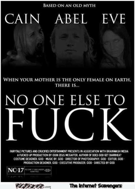 No one else to f*ck funny movie poster parody @PMSLweb.com