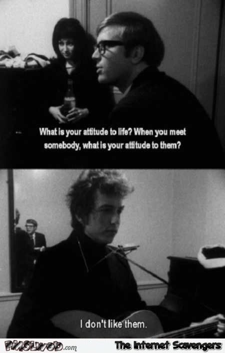 Bob Dylan doesn't like people funny meme - Funny Wednesday picture madness @PMSLweb.com