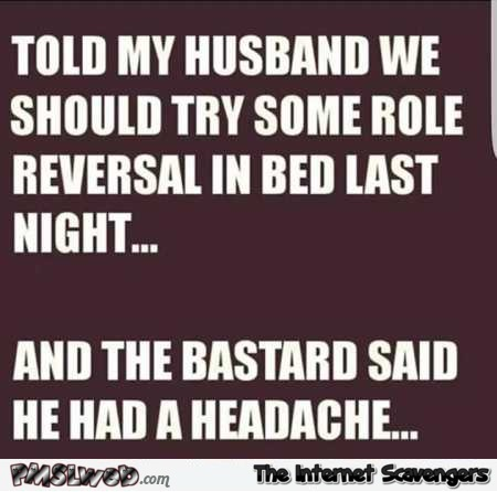 Told my husband we should try some role reversal in bed humor - Funny Friday insanity @PMSLweb.com