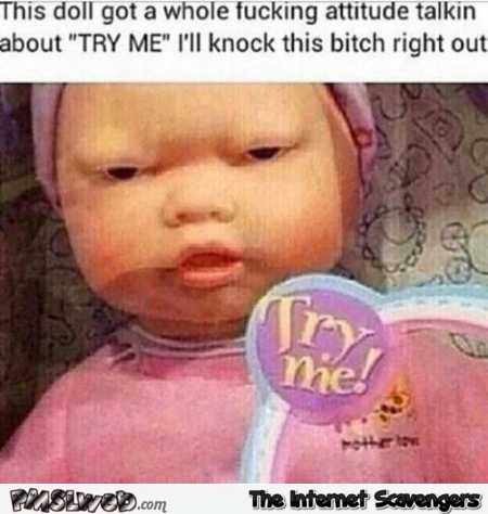 Funny doll with an attitude meme @PMSLweb.com
