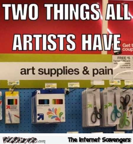 Two things all artists have funny meme @PMSLweb.com