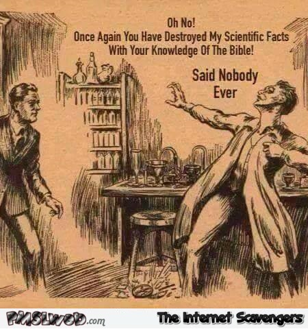You have destroyed science facts with bible knowledge humor @PMSLweb.com