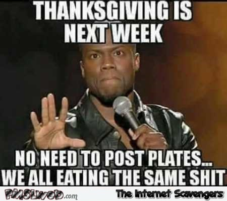 Thanksgiving is next week funny meme – TGIF Internet nonsense PMSLweb.com