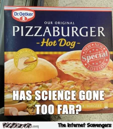 14 has science gone too far funny food meme has science gone too far funny food meme pmslweb,Funny Food Memes