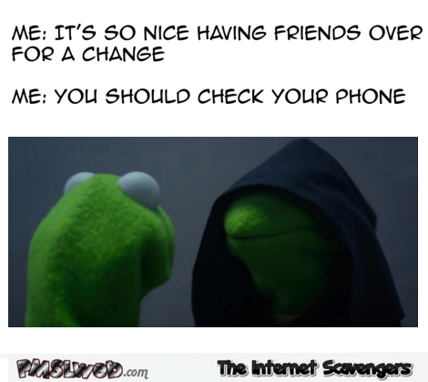 You should check your phone funny Evil Kermit meme @PMSLweb.com