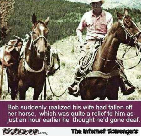 Bob realized his wife had fallen off her horse sarcastic joke @PMSLweb.com