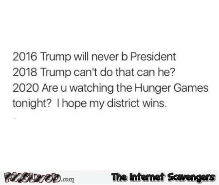 Trump president and the Hunger games funny quote – Funny Friday insanity @PMSLweb.com