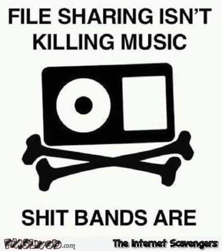 File sharing isn't killing music humor @PMSLweb.com