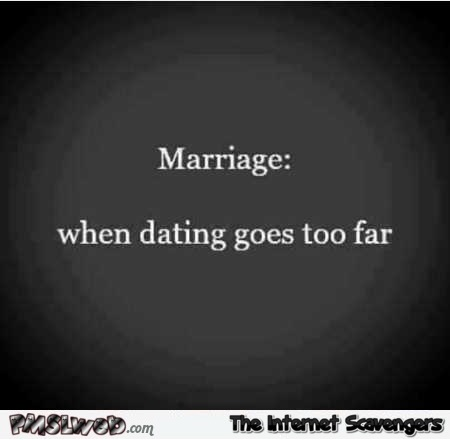 Marriage when dating goes too far sarcastic humor